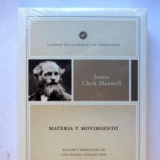 Libros: MATERIA Y MOVIMIENTO. JAMES CLERK MAXWELL. CLÁSICOS DE LA CIENCIA Y LA TECNOLOGÍA. ED. CRÍTICA. NUEV. Lote 106742250