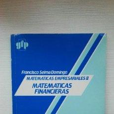 Libros: MATEMÁTICAS EMPRESARIALES II MATEMÁTICAS FINANCIERAS FRANCISCO SELMA DOMINGO. Lote 112536831