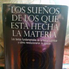 Livres: LOS SUEÑOS DE LOS QUE ESTA HECHA LA MATERIA: LOS TEXTOS FUNDAMENT ALES DE LA FISICA CUANTICA. Lote 129727139