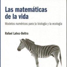 Libros: LAS MATEMÁTICAS DE LA VIDA. MODELOS NUMÉRICOS PARA LA BIOLOGÍA. RAFAEL LAHOZ-BELTRA. RBA.. Lote 132474082