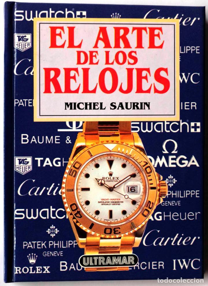 LIBRO EL ARTE DE LOS RELOJES MICHEL SAURIN (Libros Nuevos - Ciencias, Manuales y Oficios - Física, Química y Matemáticas)