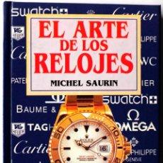 Livres: LIBRO EL ARTE DE LOS RELOJES MICHEL SAURIN. Lote 136295878
