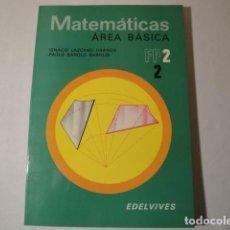 Libros: MATEMÁTICAS ÁREA BÁSICA FP2.2 EDIT. LUIS VIVES.AÑO 1978.IGNACIO LAZCANO Y PAOLO BAROLO. NUEVO.. Lote 148989670