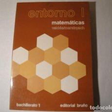 Libros: MATEMÁTICAS 1º BACHILLER. ENTORNO I. 5ª EDICIÓN. BRUÑO 1979. AUTORES:VALDES Y MARSINYACH. NUEVO.. Lote 150575754