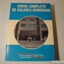 Libros: CURSO COMPLETO DE CÁLCULO COMERCIAL. EDITORIAL EDITEX. AÑO 1990. ESTADO MUY BUENO.. Lote 156787750