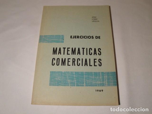 EJERCICIOS DE MATEMÁTICAS COMERCIALES. AÑO 1969. AUTOR: JOSÉ LÓPEZ URQUÍA. NUEVO. (Libros Nuevos - Ciencias, Manuales y Oficios - Física, Química y Matemáticas)