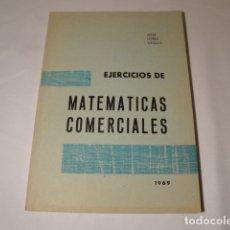 Libros: EJERCICIOS DE MATEMÁTICAS COMERCIALES. AÑO 1969. AUTOR: JOSÉ LÓPEZ URQUÍA. NUEVO.. Lote 176571653