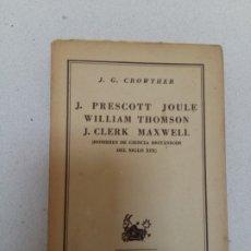 Libros: J. PRESCOTT JOULE, WILLIAM THOMSON, J. CLERK MAXWELL. HOMBRES DE CIENCIA BRITÁNICOS DEL SIGLO XIX). Lote 181539395