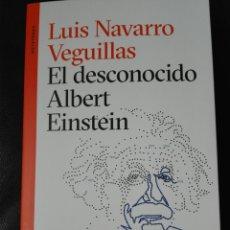 Libros: EL DESCONOCIDO ALBERT EINSTEIN LUIS NAVARRO. LIBRO NUEVO. 1 EDICIÓN. 2020. Lote 198122433