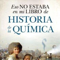 Livros: ESO NO ESTABA EN MI LIBRO DE HISTORIA DE LA QUIMICA - TALENBOOK, 2019 (NUEVO). Lote 198741031