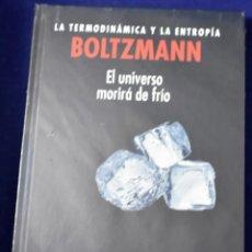 Libros: BOLTZMANN, LA TERMODINÁMICA Y LA ENTROPÍA. EL UNIVERSO MORIRÁ DE FRÍO - EDUARDO ARROYO PÉREZ. Lote 207388955