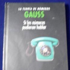 Libros: GAUSS, LA TEORÍA DE NÚMEROS. SI LOS NÚMEROS PUDIERAN HABLAR - RUFIÁN LIZANA, ANTONIO. Lote 207388992