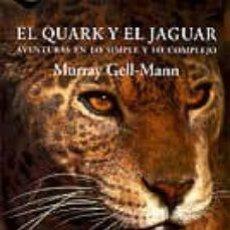 Libros: EL QUARK Y EL JAGUAR AVENTURAS DE LO SIMPLE Y LO COMPLEJO. MURRAY GELL-MANN. Lote 207727181
