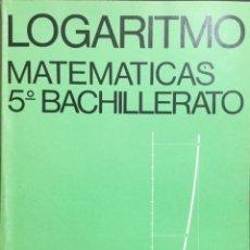 Libros: LOGARITMO. MATEMATICAS 5º BACHILLERATO. VICENS VIVES.. Lote 213860066