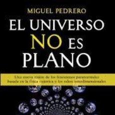 Libros: EL UNIVERSO NO ES PLANO MIGUEL PEDRERO. Lote 215147963
