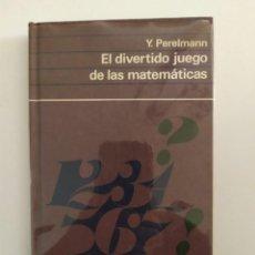 Libros: EL DIVERTIDO JUEGO DE LAS MATEMÁTICAS Y.PERELMANN. Lote 219229670