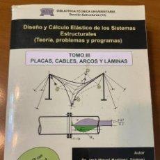 Libros: DISEÑO Y CÁLCULO ELÁSTICO DE LOS SISTEMAS ESTRUCTURALES TOMO III: PLACAS, CABLES, ARCOS Y LÁMINAS. Lote 221508016