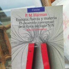 Livros: ENERGÍA FUERZA Y MATERIA, EL DESARROLLO CONCEPTUAL DE LA FÍSICA DEL S XIX DE HARMAN. Lote 224430765