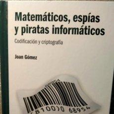 Libros: MATEMATICOS, ESPIAS Y PIRATAS INFORMÁTICOS - CODIFICACIÓN Y CRIPTOGRAFÍA - RBA - JOAN GOMEZ. Lote 226355378