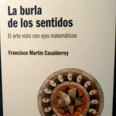 Libros: LA BURLA DE LOS SENTIDOS - EL ARTE VISTO CON OJOS DE MATEMÁTICO - RBA - EL MUNDO ES MATEMÁTICA. Lote 226356347
