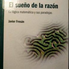 Libros: EL SUEÑO DE LA RAZÓN - LO LÓGICA MATEMÁTICA Y SUS PARADOJAS - NUEVO. Lote 226358991