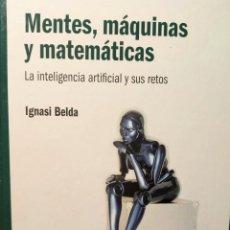 Libros: MENTES, MÁQUINAS Y MATEMÁTICAS - LA INTELIGENCIA ARTIFICIAL Y SUS RETOS - NUEVO. Lote 226359405
