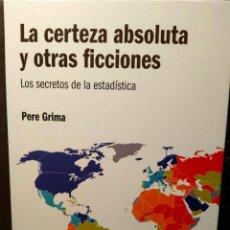 Libros: LA CERTEZA ABSOLUTA Y OTRAS FICCIONES - LOS SECRETOS DE LA ESTADÍSTICA - NUEVO. Lote 226360745