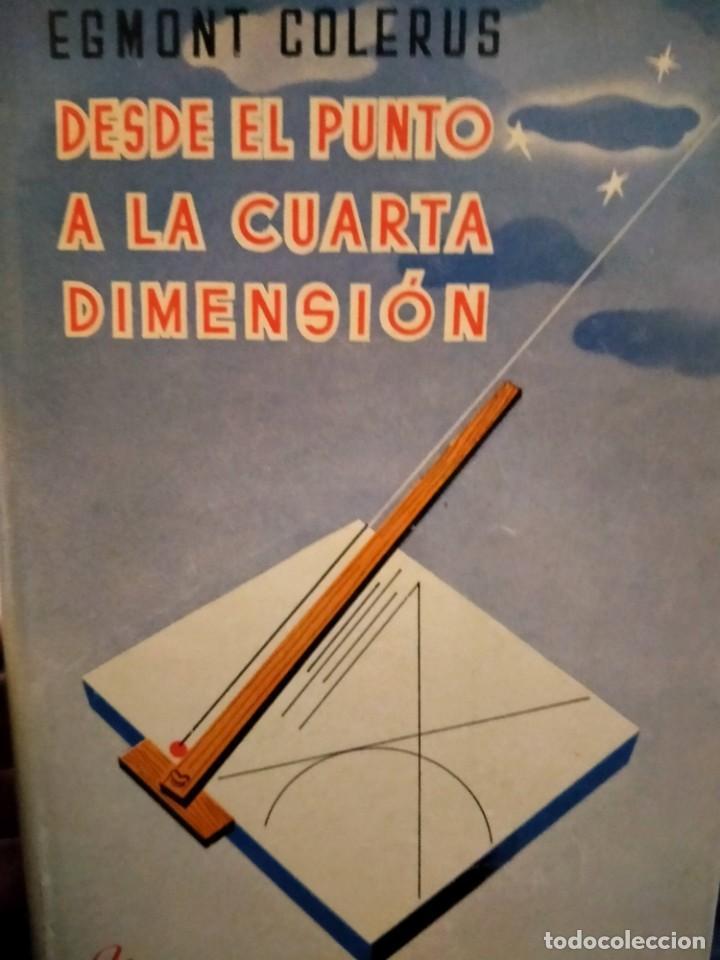 DESDE EL PUNTO A LA CUARTA DIMENSION -EGMONT COLERUS - ED LABOR - 1948 - UNA GEOMETRIA PARA TODOS (Libros Nuevos - Ciencias, Manuales y Oficios - Física, Química y Matemáticas)