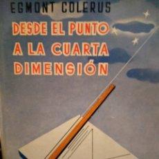 Libros: DESDE EL PUNTO A LA CUARTA DIMENSION -EGMONT COLERUS - ED LABOR - 1948 - UNA GEOMETRIA PARA TODOS. Lote 230784920