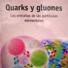 Libros: QUARKS Y GLUONES - LAS ENTRAÑAS DE LAS PARTICULAS ELEMENTALES - RBA - NUEVO PRECINTADO. Lote 231191070