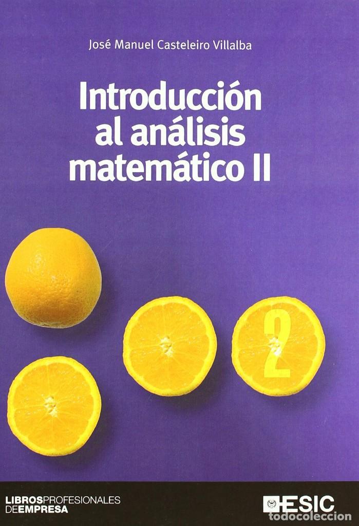 INTRODUCCIÓN AL ANÁLISIS MATEMÁTICO II. JOSÉ MANUEL CASTELEIRO VILLALBA. ESIC. LIBROS PROFESIONALES (Libros Nuevos - Ciencias, Manuales y Oficios - Física, Química y Matemáticas)