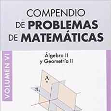Libros: COMPENDIO DE PROBLEMAS DE MATEMÁTICAS. ÁLGEBRA II Y GEOMETRÍA II. GEU EDITORIAL. VOL. 6. Lote 235389375