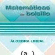 Libros: MATEMÁTICAS DE BOLSILLO. ÁLGEBRA LINEAL. VICENTE MARTÍNEZ ZAMALLOA. EZA EDICIONES. 2014. Lote 235389495