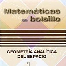 Libros: MATEMÁTICAS DE BOLSILLO.GEOMETRÍA ANALÍTICA DEL ESPACIO. V. MARTÍNEZ ZAMALLOA. EZA EDICIONES. 2015. Lote 235389535