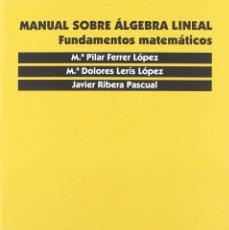 Libros: MANUAL SOBRE ÁLGEBRA LINEAL. FUNDAMENTOS MATEMÁTICOS. FERRER, LERÍS Y RIBERA. PUZ. TEXTOS DOCENTES.. Lote 235389720