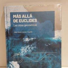 Libros: GRANDES IDEAS DE LAS MATEMÁTICAS / 22 / MÁS ALLÁ DE EUCLIDES / PRECINTADO A ESTRENAR.. Lote 235482285