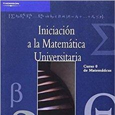 Libros: INICIACIÓN A LA MATEMÁTICA UNIVERSITARIA. CURSO 0 DE MATEMÁTICAS. THOMSON. VV.AA.. Lote 235502295