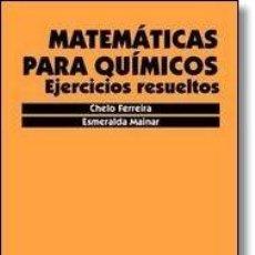 Libros: MATEMÁTICAS PARA QUÍMICOS. EJERCICIOS RESUELTOS. CHELO FERREIRA. ESMERALDA MAINAR. PUZ. Lote 235587145