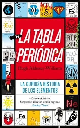 LA TABLA PERIÓDICA. HUGH ALDERSEY-WILLIAMS. LA CURIOSA HISTORIA DE LOS ELEMENTOS. ARIEL. (Libros Nuevos - Ciencias, Manuales y Oficios - Física, Química y Matemáticas)