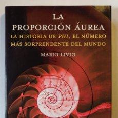 Libros: LA PROPORCIÓN ÁUREA. LA HISTORIA DEL PHI, EL NÚMERO MÁS SORPRENDENTE DEL MUNDO - MARIO LIVIO. Lote 236121420