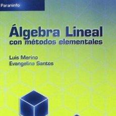 Libros: ÁLGEBRA LINEAL CON MÉTODOS ELEMENTALES. LUIS MERINO Y EVANGELINA SANTOS. PARANINFO 2010. Lote 237622715