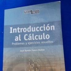 Libros: INTRODUCCIÓN AL CÁLCULO. PROBLEMAS Y EJERCICIOS RESUELTOS. JOSÉ RAMÓN FRANCO BRAÑAS.. Lote 245295385