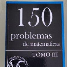 Libros: 150 PROBLEMAS DE MATEMÁTICAS. TOMO III. Lote 258081620