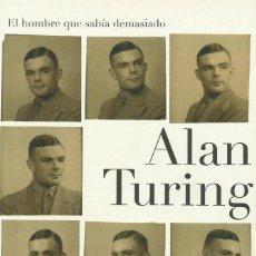 Libros: ALAN TURING. EL HOMBRE QUE SABÍA DEMASIADO / DAVID LEAVIT. Lote 261917325