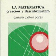 Libros: LA MATEMÁTICA, CREACIÓN Y DESCUBRIMIENTO / CAMINO CAÑÓN LOYES.. Lote 261935115