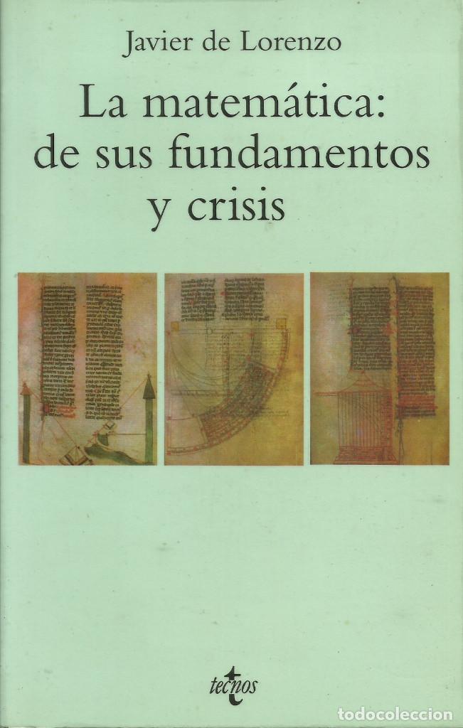LA MATEMÁTICA: DE SUS FUNDAMENTOS Y CRISIS / JAVIER DE LORENZO. (Libros Nuevos - Ciencias, Manuales y Oficios - Física, Química y Matemáticas)