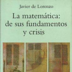 Libros: LA MATEMÁTICA: DE SUS FUNDAMENTOS Y CRISIS / JAVIER DE LORENZO.. Lote 261939810