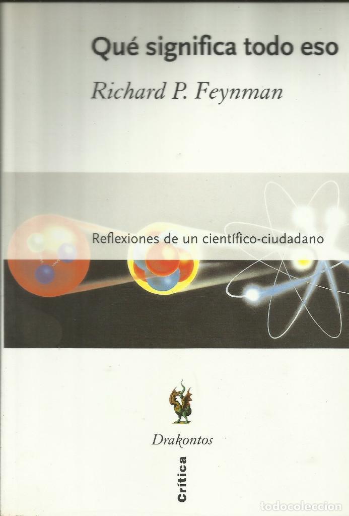 QUÉ SIGNIDIDICA TODO ESO / RICHARD FEYNMAN. (Libros Nuevos - Ciencias, Manuales y Oficios - Física, Química y Matemáticas)