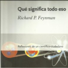 Libros: QUÉ SIGNIDIDICA TODO ESO / RICHARD FEYNMAN.. Lote 261940265