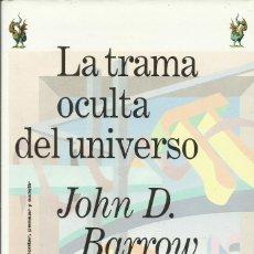 Libros: LA TRAMA OCULTA DEL UNIVERSO / JOHN BARROW.. Lote 262462680